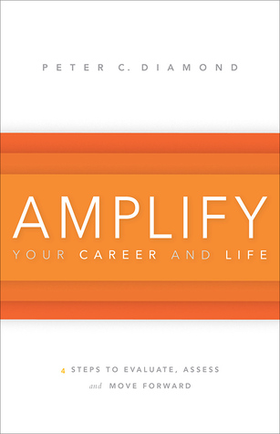 Amplify Your Career and Life Peter C. Diamond