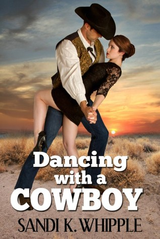 Dancing With A Cowboy by Sandi K. Whipple