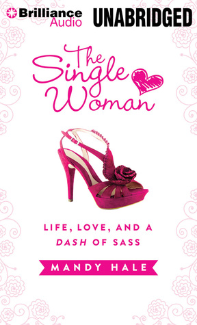 Single Woman, The: Life, Love, and a Dash of Sass (2000) by Mandy Hale