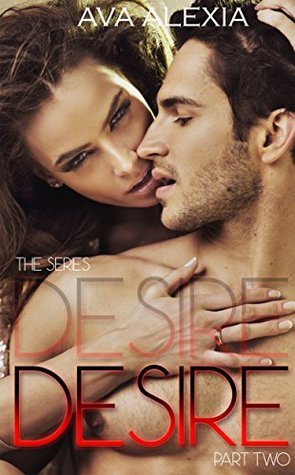 Desire Part Two (The Desire Series Book 2)