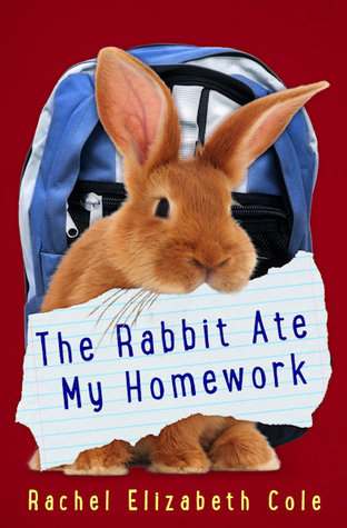 The Rabbit Ate My Homework by Rachel Elizabeth Cole