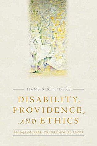 Disability, Providence, and Ethics: Bridging Gaps, Transforming Lives Hans S. Reinders