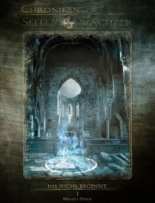 Die Suche beginnt (Die Chroniken der Seelenwächter #1)