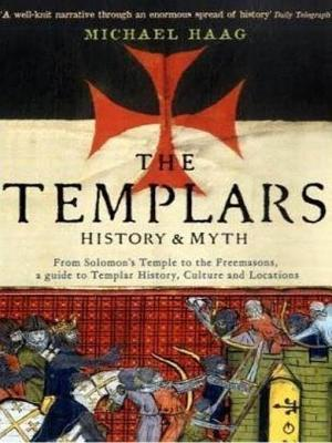 Templars, The: History and Myth: From Solomons Temple to the Freemasons Michael Haag