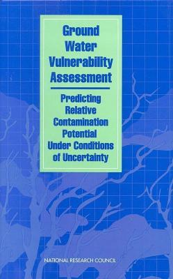 Ground Water Vulnerability Assessment: Predicting Relative Contamination Potential Under Conditions of Uncertainty  by  National Research Council