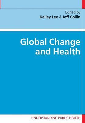 Global Change and Health  by  Kelley Lee