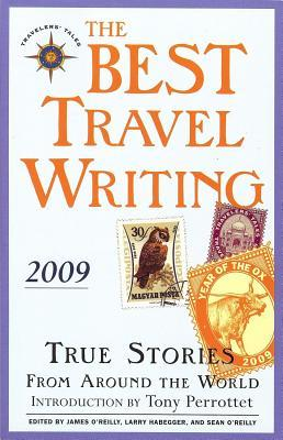 Best Travel Writing 2009: True Stories from Around the World  by  Larry Habegger