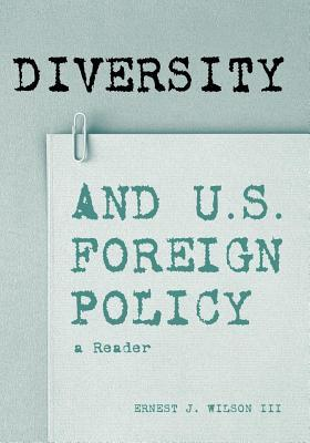 Diversity and U.S. Foreign Policy: A Reader  by  Ernest J. Wilson III