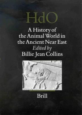 History of the Animal World in the Ancient Near East. Handbook of Oriental Studies, Volume 64  by  Billie Jean Collins