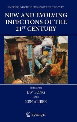 New and Evolving Infections of the 21st Century  by  I.W. Fong