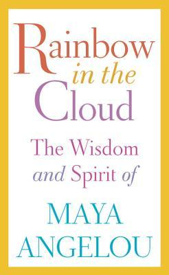 Rainbow in the Cloud by Maya Angelou