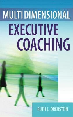 Multidimensional Executive Coaching  by  Ruth L Orenstein
