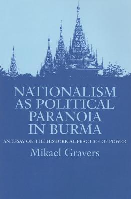 National as Political Paranoia in Burma: An Essay on the Historical Practice of Power  by  Mikael Gravers