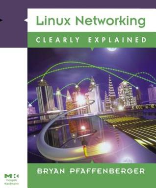 Linux Networking Clearly Explained  by  Bryan Pfaffenberger