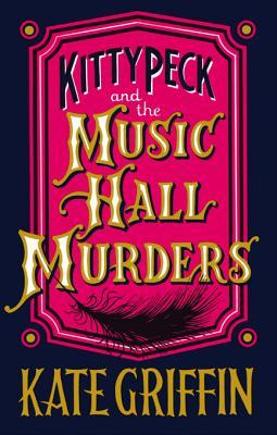 Kitty Peck and the Music Hall Murders Kate   Griffin