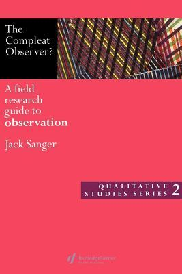 Compleat Observer?: A Field Research Guide to Observation  by  Jack Sanger