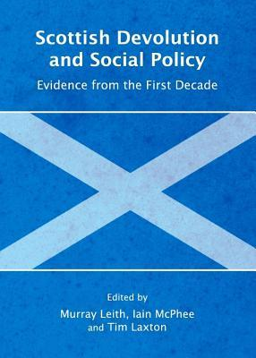 Scottish Devolution and Social Policy: Evidence from the First Decade Murray Stewart Leith