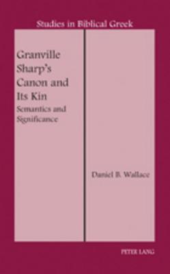 Granville Sharp S Canon and Its Kin: Semantics and Significance Daniel B. Wallace