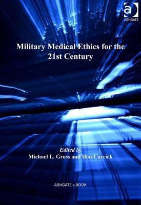 Military Medical Ethics for the 21st Century Michael L Gross