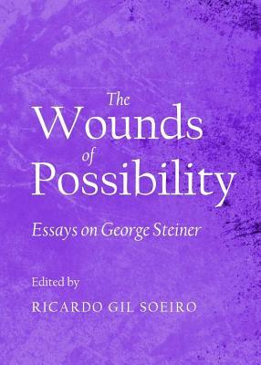 Wounds of Possibility: Essays on George Steiner  by  Ricardo Gil Soeiro