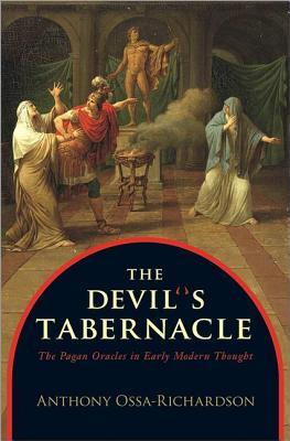 Devils Tabernacle: The Pagan Oracles in Early Modern Thought  by  Anthony Ossa-Richardson