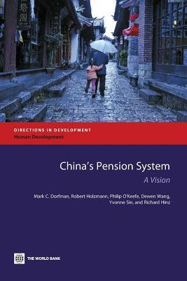 Chinas Pension System: A Vision  by  Mark C. Dorfman