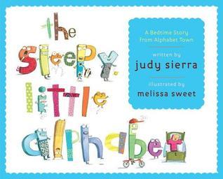 Sleepy Little Alphabet: A Bedtime Story from Alphabet Town (2014) by Judy Sierra