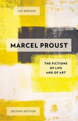 Marcel Proust: The Fictions of Life and of Art  by  Leo Bersani