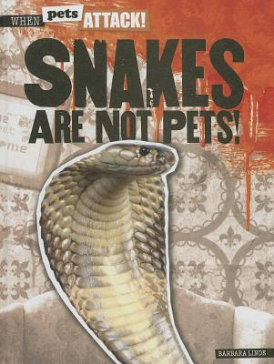 Snakes Are Not Pets! Barbara Linde