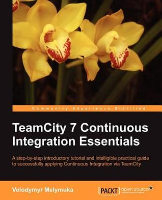 Teamcity 7 Continous Integration Essentials  by  Volodymyr Melymuka