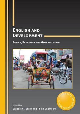 English and Development: Policy, Pedagogy and Globalization Elizabeth J Erling