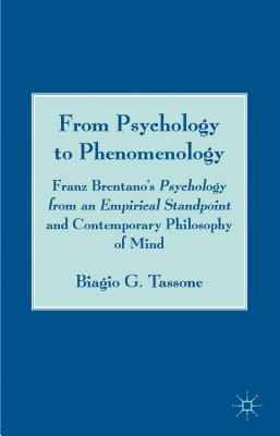 From Psychology to Phenomenology: Franz Brentanos Psychology from an Empirical Standpoint and Contemporary Philosophy of Mind Biagio G Tassone