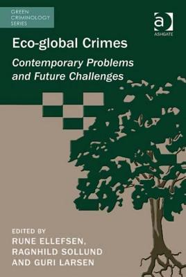 Eco-Global Crimes: Contemporary Problems and Future Challenges Rune Ellefsen