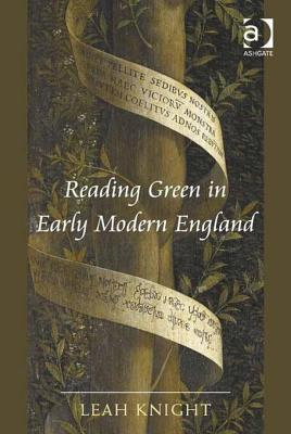 Reading Green in Early Modern England  by  Leah Knight