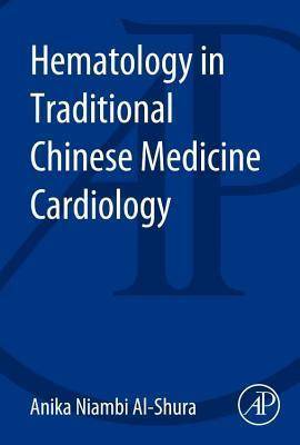 Hematology in Traditional Chinese Medicine Cardiology Anika Niambi Al-Shura