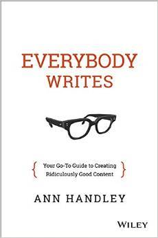 Everybody Writes: Your Go-To Guide to Creating Ridiculously Good Content