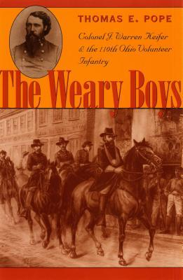 Weary Boys: Col. J Warren Keiffer and the 110th Oh Vol.  by  Thomas E. Pope
