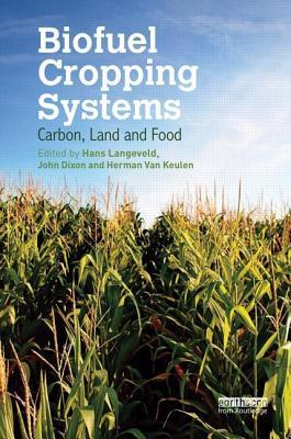 Biofuel Cropping Systems: Carbon, Land and Food  by  Hans Langeveld