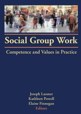 Social Group Work: Competence and Values in Practice  by  Joseph Lassner