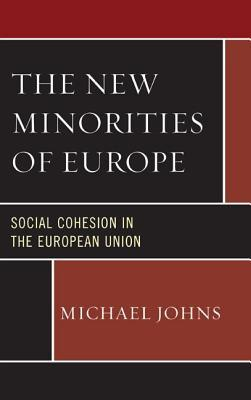 New Minorities of Europe: Social Cohesion in the European Union  by  Michael Johns
