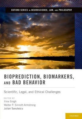 Bioprediction, Biomarkers, and Bad Behavior: Scientific, Legal, and Ethical Challenges  by  Ilina Singh