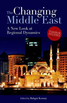 Changing Middle East: A New Look at Regional Dynamics Bahgat Korany