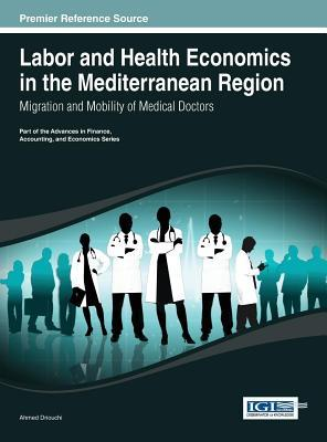 Labor and Health Economics in the Mediterranean Region: Migration and Mobility of Medical Doctors Ahmed Driouchi
