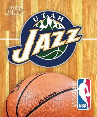 On the Hardwood: Utah Jazz  by  J.M. Skogen
