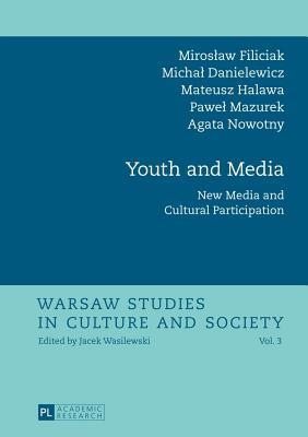 Youth and Media: New Media and Cultural Participation Miroslaw Filiciak