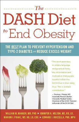 The Dash Diet to End Obesity: The Best Plan to Prevent Hypertension and Type-2 Diabetes and Reduce Excess Weight William Manger