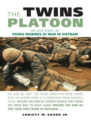 Twins Platoon: An Epic Story of Young Marines at War in Vietnam Christy W Jr Sauro