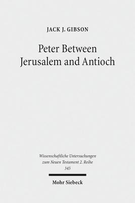 Peter Between Jerusalem and Antioch: Peter, James, and the Gentiles Jack J. Gibson