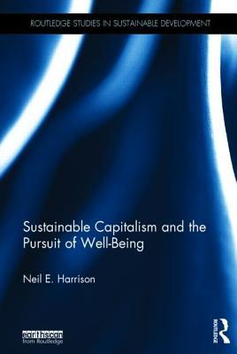 Sustainable Capitalism and the Pursuit of Well-Being  by  Neil E Harrison