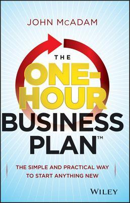 One-Hour Business Plan: The Simple and Practical Way to Start Anything New John McAdam